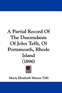A Partial Record of the Descendants of John Tefft, of Portsmouth, Rhode Island