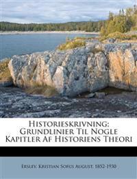 Historieskrivning; Grundlinier Til Nogle Kapitler Af Historiens Theori