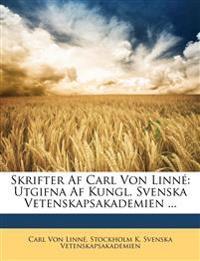 Skrifter Af Carl Von Linné: Utgifna Af Kungl. Svenska Vetenskapsakademien ...