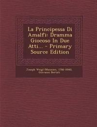 La Principessa Di Amalfi: Dramma Giocoso In Due Atti... - Primary Source Edition