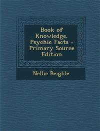 Book of Knowledge, Psychic Facts - Primary Source Edition