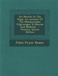 Six Months In The Hejaz: An Account Of The Mohammedan Pilgrimages To Meccah And Medinah... - Primary Source Edition