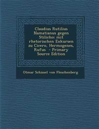 Claudius Rutilius Namatianus Gegen Stilicho; Mit Rhetorischen Exkursen Zu Cicero, Hermogenes, Rufus