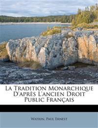 La Tradition Monarchique D'après L'ancien Droit Public Français