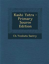 Kashi Yatra - Primary Source Edition