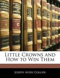 Little Crowns and How to Win Them