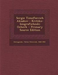 Sergie Timofeevich Aksakov: Kritiko-Biograficheski Ocherk - Primary Source Edition