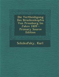 Die Vertheidigung Des Bruckenkopfes Von Pressburg Im Jahre 1809 - Primary Source Edition
