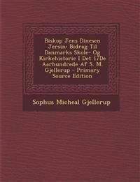 Biskop Jens Dinesen Jersin: Bidrag Til Danmarks Skole- Og Kirkehistorie I Det 17De Aarhundrede Af S. M. Gjellerup - Primary Source Edition