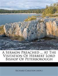 A Sermon Preached ... At The Visitation Of Herbert Lord Bishop Of Peterborough