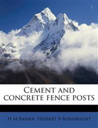 Cement and concrete fence posts
