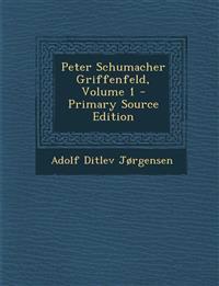 Peter Schumacher Griffenfeld, Volume 1 - Primary Source Edition