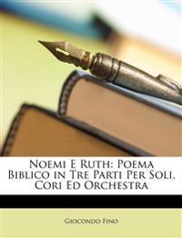 Noemi E Ruth: Poema Biblico in Tre Parti Per Soli, Cori Ed Orchestra