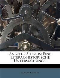 Angelus Silesius: Eine Literar-Historische Untersuchung...