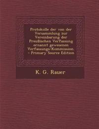 Protokolle der von der Versammlung zur Vereinbarung der Preußischen Verfassung ernannt gewesenen Verfassungs-Kommission.
