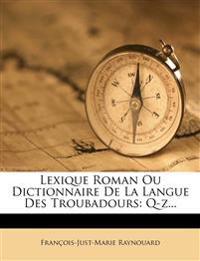 Lexique Roman Ou Dictionnaire de La Langue Des Troubadours: Q-Z...