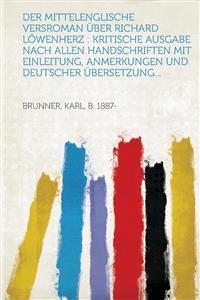 Der Mittelenglische Versroman Uber Richard Lowenherz: Kritische Ausgabe Nach Allen Handschriften Mit Einleitung, Anmerkungen Und Deutscher Ubersetzung