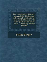 Den norrländska florans : geografiska fördelning och invandringshistoria ; med särskild hänsyn till dess sydskandinaviskar arter  - Primary Source Edi