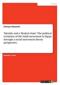 'Identity and a Modern State'. The political evolution of the Salafi movement in Egypt through a social movement theory perspective