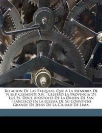 Relacion de las exequias, que a la memoria de N.SS.P. Clemente XIV. : celebró la Provincia de los SS. Doce Apóstoles de la Orden de San Francisco en l