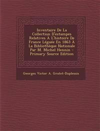 Inventaire De La Collection D'estampes Relatives À L'histoire De France Léguée En 1863 À La Bibliothèque Nationale Par M. Michel Hennin