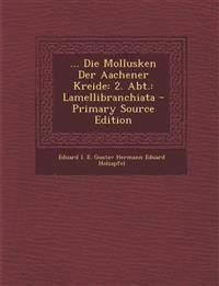... Die Mollusken Der Aachener Kreide: 2. Abt.: Lamellibranchiata - Primary Source Edition