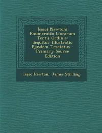 Isaaci Newtoni Enumeratio Linearum Tertii Ordinis: Sequitur Illustratio Ejusdem Tractatus - Primary Source Edition