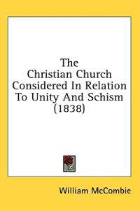 The Christian Church Considered In Relation To Unity And Schism (1838)
