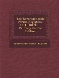 The Ravenstonedale Parish Registers, 1571-[1812]... - Primary Source Edition