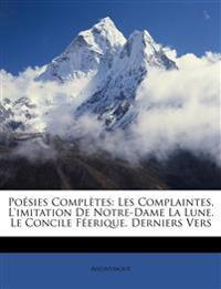 Poésies Complètes: Les Complaintes. L'imitation De Notre-Dame La Lune. Le Concile Féerique. Derniers Vers