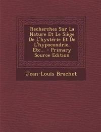 Recherches Sur La Nature Et Le Siege de L'Hysterie Et de L'Hypocondrie, Etc... - Primary Source Edition