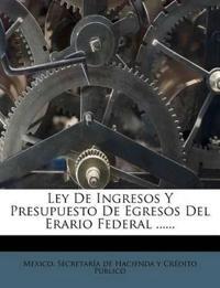 Ley De Ingresos Y Presupuesto De Egresos Del Erario Federal ......