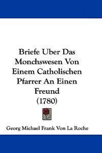 Briefe Uber Das Monchswesen Von Einem Catholischen Pfarrer an Einen Freund