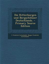 Die Ritterburgen und Bergschlösser Deutschlands. - Primary Source Edition