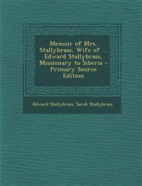 Memoir of Mrs. Stallybrass, Wife of ... Edward Stallybrass, Missionary to Siberia - Primary Source Edition