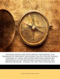 Assyrian Deeds and Documents: Recording the Transfer of Property. Including the So-Called Private Contracts, Legal Decisions and Proclamations Preserv