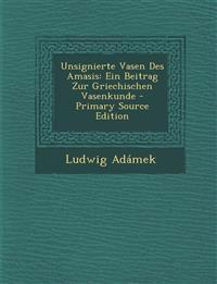 Unsignierte Vasen Des Amasis: Ein Beitrag Zur Griechischen Vasenkunde - Primary Source Edition