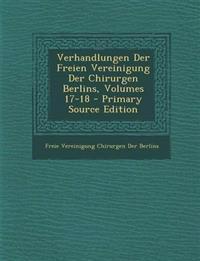Verhandlungen Der Freien Vereinigung Der Chirurgen Berlins, Volumes 17-18 - Primary Source Edition