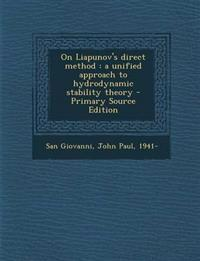 On Liapunov's direct method : a unified approach to hydrodynamic stability theory - Primary Source Edition