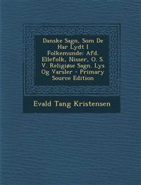 Danske Sagn, SOM de Har Lydt I Folkemunde: Afd. Ellefolk, Nisser, O. S. V. Religiose Sagn. Lys Og Varsler - Primary Source Edition