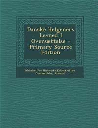 Danske Helgeners Levned I Oversættelse - Primary Source Edition