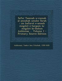 Sefer Tseenah U-Reenah Al Amishah Umshe Torah: Im Hafarot E-Amesh Megilot E-Targum La-Megilot Bi-Leshon Ashkenaz ... Volume 1 - Primary Source Edition
