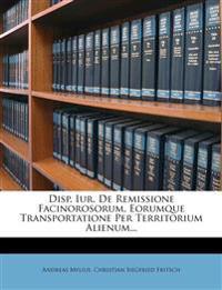 Disp. Iur. de Remissione Facinorosorum, Eorumque Transportatione Per Territorium Alienum...