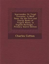 Scarronides, Or Virgil Travestie,: A Mock Poem, On the First and Fourth Books of Virgil'S Æneis, in English Burlesque, - Primary Source Edition