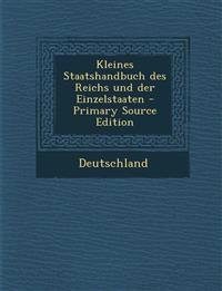 Kleines Staatshandbuch Des Reichs Und Der Einzelstaaten - Primary Source Edition