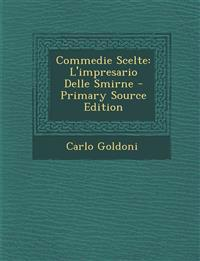 Commedie Scelte: L'impresario Delle Smirne - Primary Source Edition