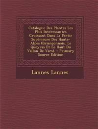 Catalogue Des Plantes Les Plus Interessantes Croissant Dans La Partie Superieure Des Haute-Alpes (Brianconnais, Le Queyras Et Le Haut Du Vallon de Var