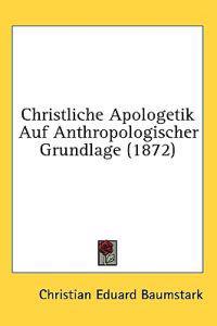 Christliche Apologetik Auf Anthropologischer Grundlage (1872)