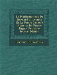 Le Mathematicus de Bernard Silvestris Et La Passio Sanctae Agnetis de Pierre Riga