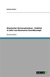 Klassischer Universalrechner - Einblick in John Von Neumanns Grundkonzept